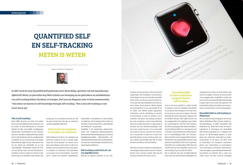 Doel was om diegenen meer te laten samenwerken who share an interest in self-knowledge through self-tracking. Wat is dat self-tracking en wat levert het je op? Wat is self-tracking?