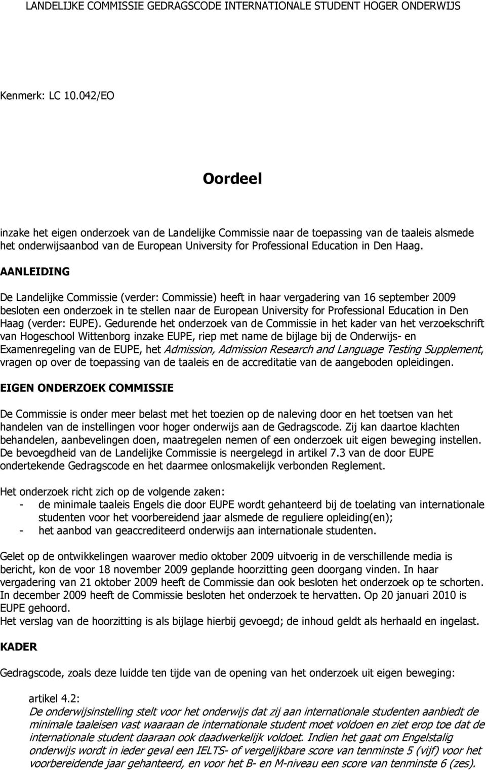 AANLEIDING De Landelijke Commissie (verder: Commissie) heeft in haar vergadering van 16 september 2009 besloten een onderzoek in te stellen naar de European University for Professional Education in