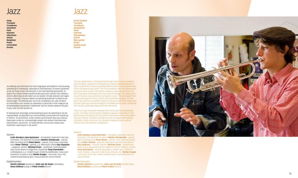 Ze levert studenten af die op hoog niveau functioneren in de internationale jazzwereld.