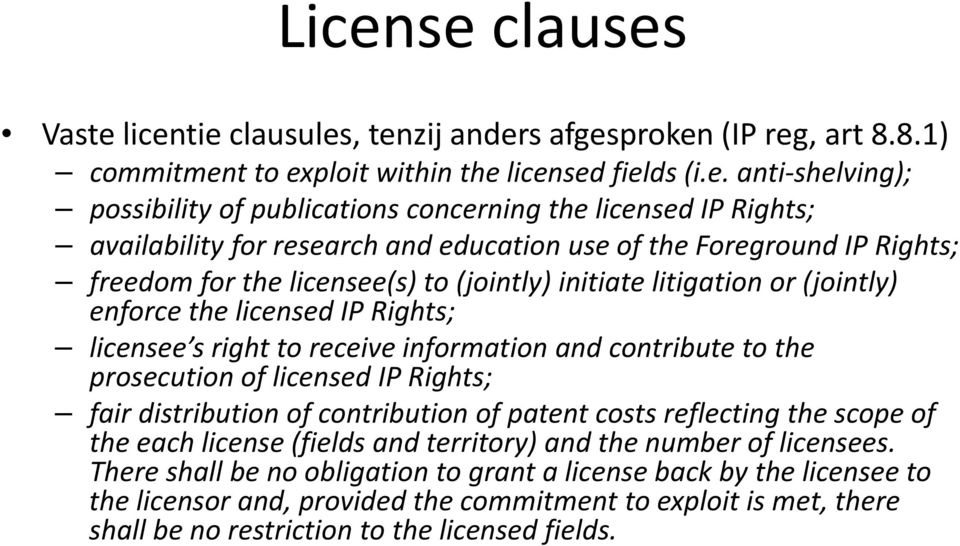 Rights; licensee s right to receive information and contribute to the prosecution of licensed IP Rights; fair distribution of contribution of patent costs reflecting the scope of the each license