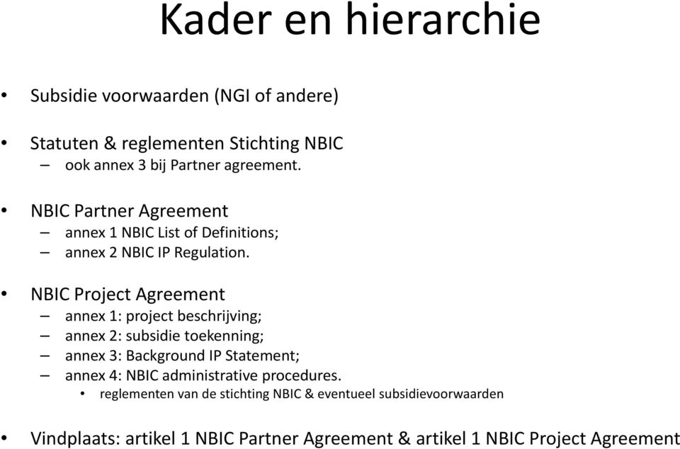 NBIC Project Agreement annex 1: project beschrijving; annex 2: subsidie toekenning; annex 3: Background IP Statement; annex 4:
