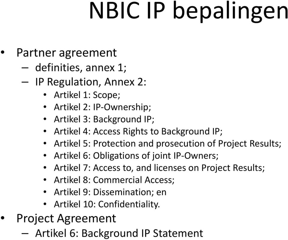 Project Results; Artikel 6: Obligations of joint IP Owners; Artikel 7: Access to, and licenses on Project Results; Artikel
