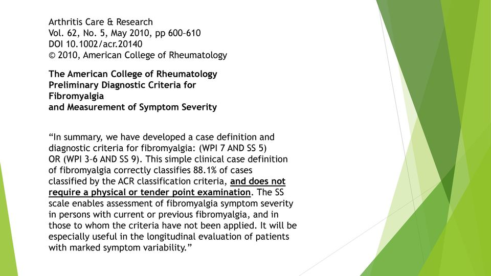case definition and diagnostic criteria for fibromyalgia: (WPI 7 AND SS 5) OR (WPI 3 6 AND SS 9). This simple clinical case definition of fibromyalgia correctly classifies 88.