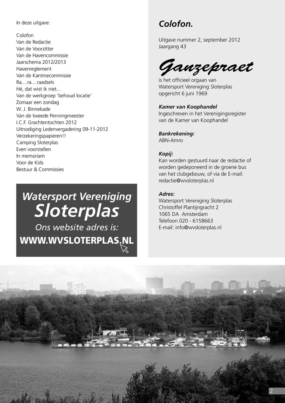 ! Camping Sloterplas Even voorstellen In memoriam Voor de Kids Bestuur & Commissies Watersport Vereniging Sloterplas Ons website adres is: WWW.WVSLOTERPLAS.NL Colofon.