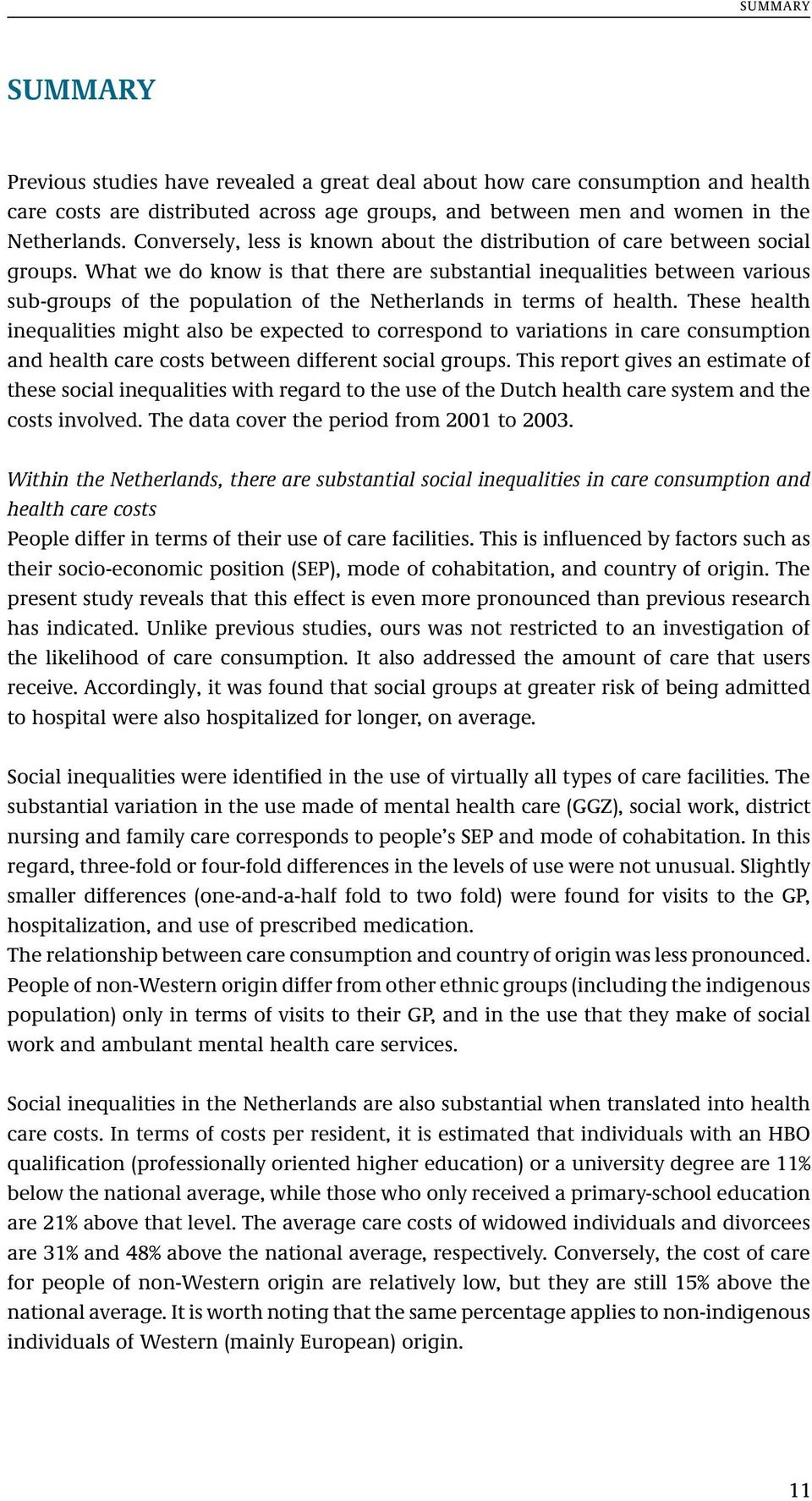 What we do know is that there are substantial inequalities between various sub-groups of the population of the Netherlands in terms of health.