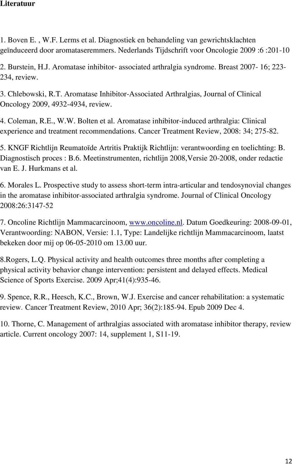 Aromatase Inhibitor-Associated Arthralgias, Journal of Clinical Oncology 2009, 4932-4934, review. 4. Coleman, R.E., W.W. Bolten et al.