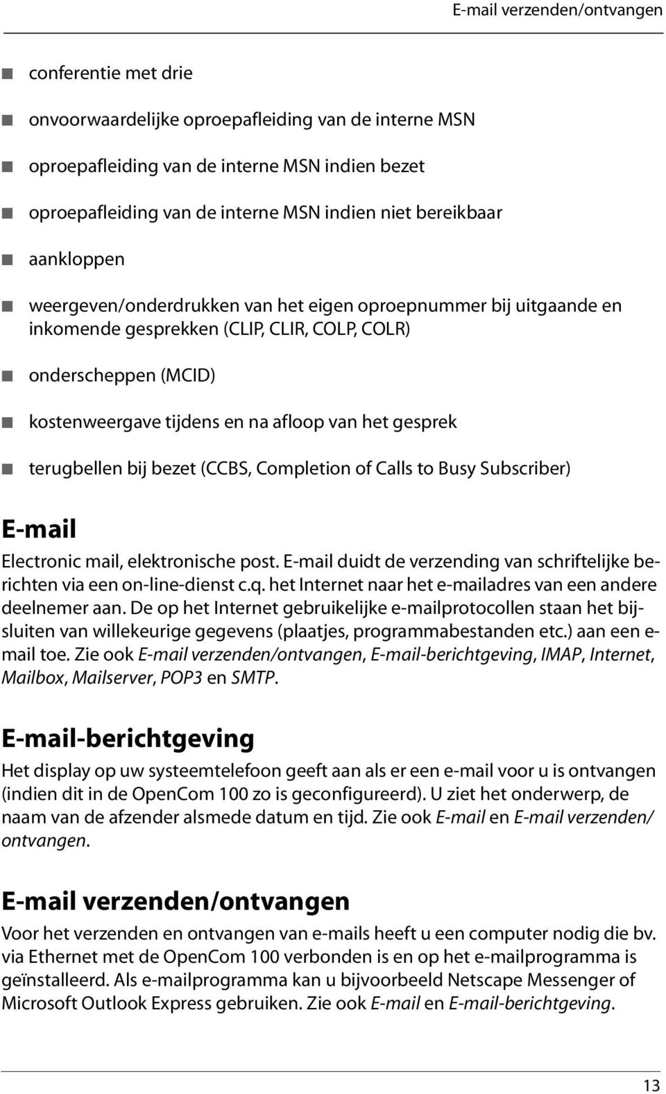 gesprek terugbellen bij bezet (CCBS, Completion of Calls to Busy Subscriber) E-mail Electronic mail, elektronische post.