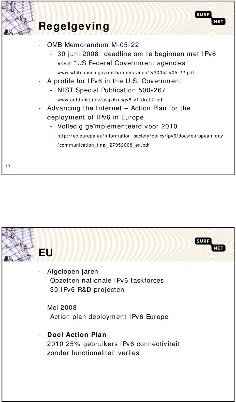 pdf - Advancing the Internet Action Plan for the deployment of IPv6 in Europe - Volledig geïmplementeerd voor 2010 - http://ec.europa.