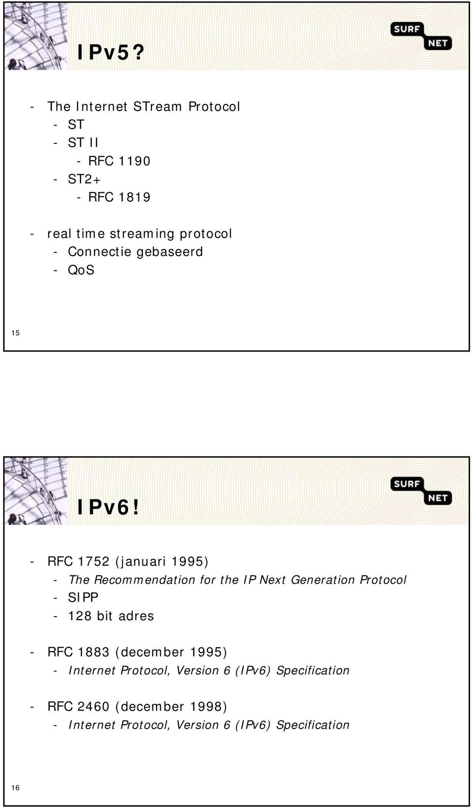 - RFC 1752 (januari 1995) - The Recommendation for the IP Next Generation Protocol - SIPP - 128 bit
