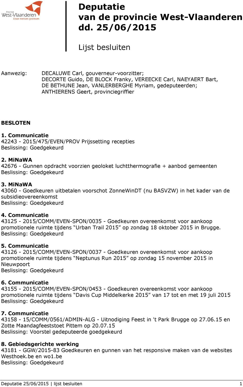 ANTHIERENS Geert, provinciegriffier BESLOTEN 1. Communicatie 42243-2015/475/EVEN/PROV Prijssetting recepties 2. MiNaWA 42676 - Gunnen opdracht voorzien geoloket luchtthermografie + aanbod gemeenten 3.