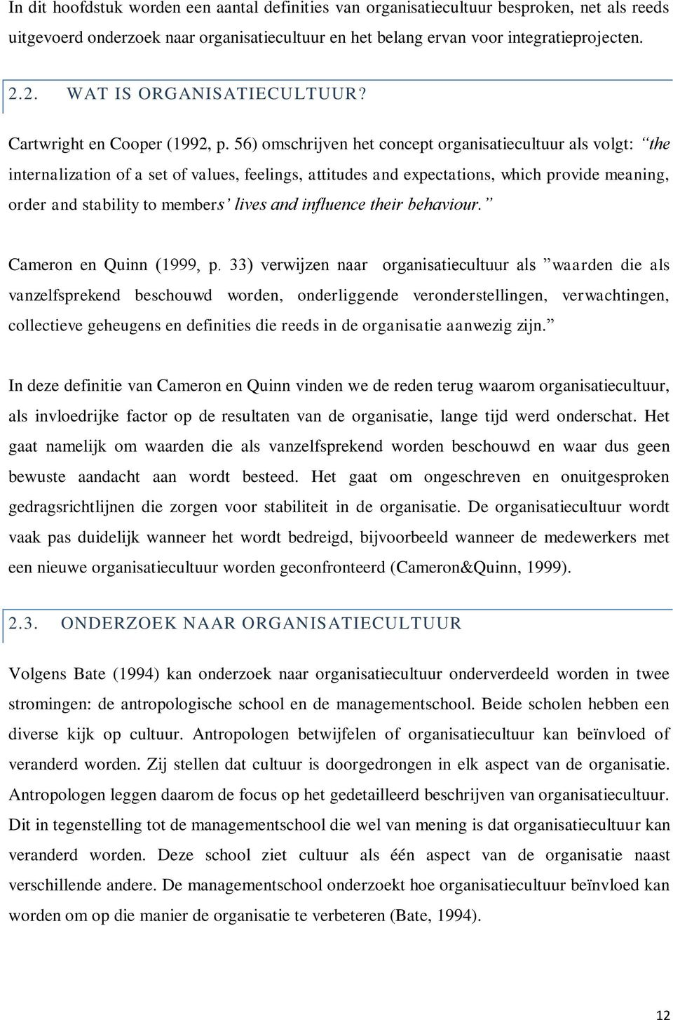 56) omschrijven het concept organisatiecultuur als volgt: the internalization of a set of values, feelings, attitudes and expectations, which provide meaning, order and stability to members lives and