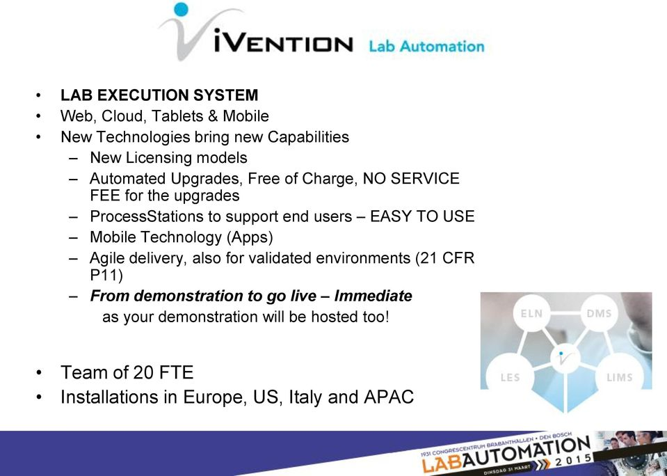 USE Mobile Technology (Apps) Agile delivery, also for validated environments (21 CFR P11) From demonstration to