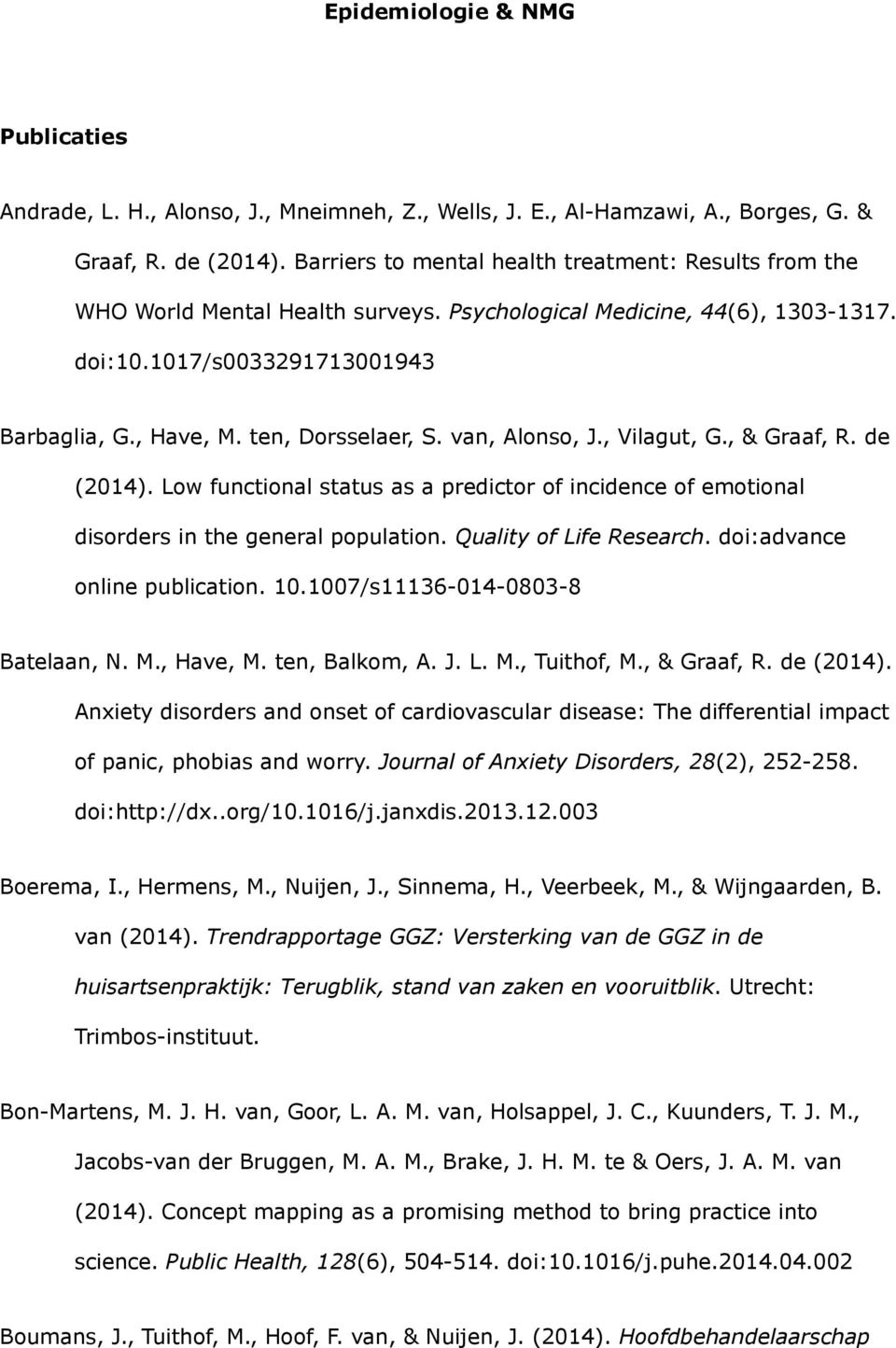 ten, Dorsselaer, S. van, Alonso, J., Vilagut, G., & Graaf, R. de (2014). Low functional status as a predictor of incidence of emotional disorders in the general population. Quality of Life Research.