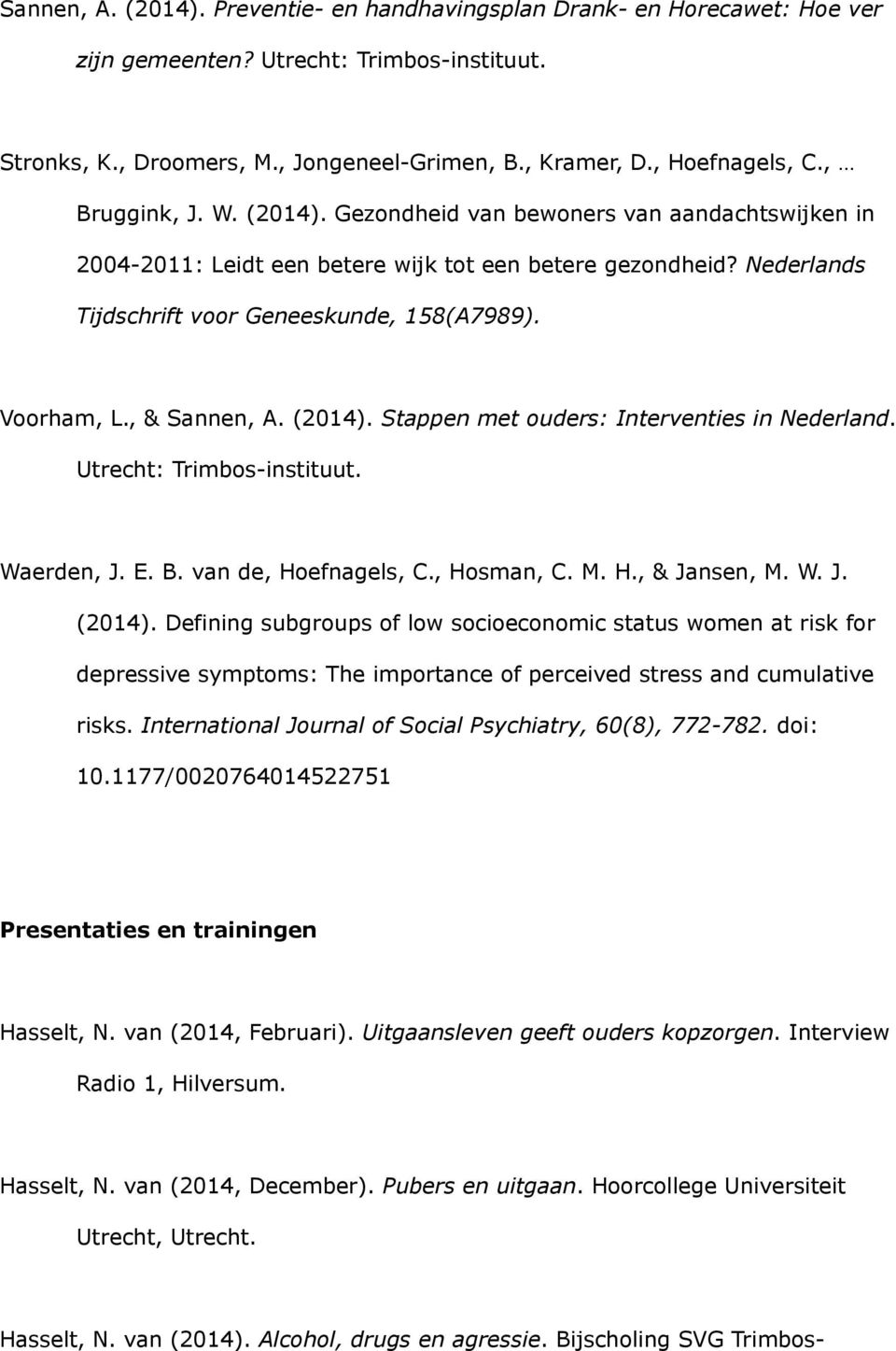 , & Sannen, A. (2014). Stappen met ouders: Interventies in Nederland. Utrecht: Trimbos-instituut. Waerden, J. E. B. van de, Hoefnagels, C., Hosman, C. M. H., & Jansen, M. W. J. (2014). Defining subgroups of low socioeconomic status women at risk for depressive symptoms: The importance of perceived stress and cumulative risks.