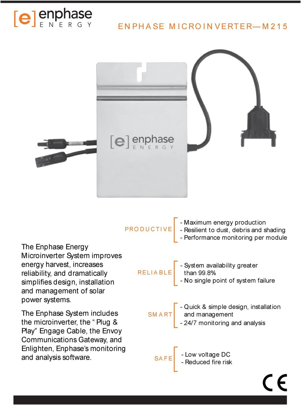 The Enphase System includes the microinverter, the Plug & Play Engage Cable, the Envoy Communications Gateway, and Enlighten, Enphase s monitoring and analysis software.