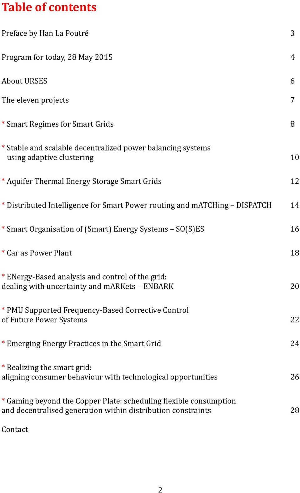 Systems SO(S)ES 16 * Car as Power Plant 18 * ENergy-Based analysis and control of the grid: dealing with uncertainty and markets ENBARK 20 * PMU Supported Frequency-Based Corrective Control of Future