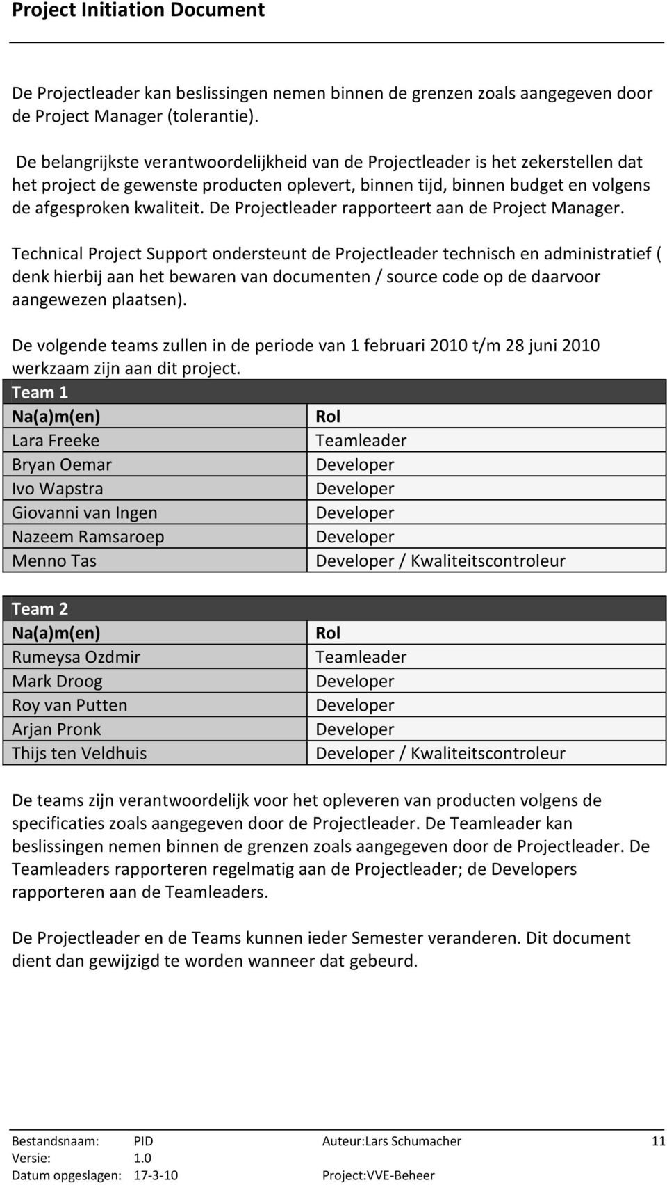 De Projectleader rapporteert aan de Project Manager.
