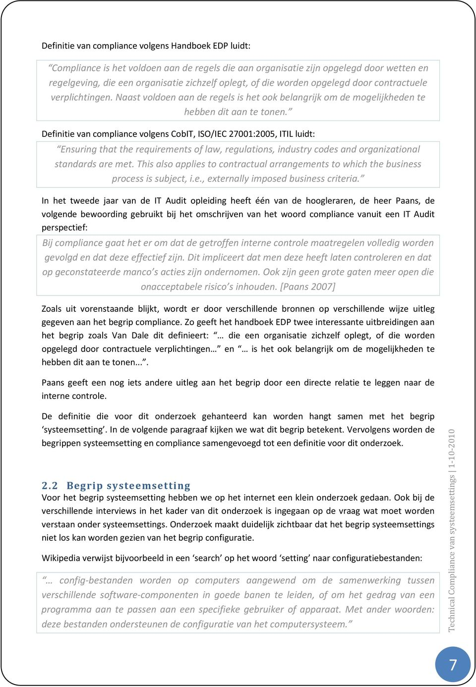 Definitie van compliance volgens CobIT, ISO/IEC 27001:2005, ITIL luidt: Ensuring that the requirements of law, regulations, industry codes and organizational standards are met.