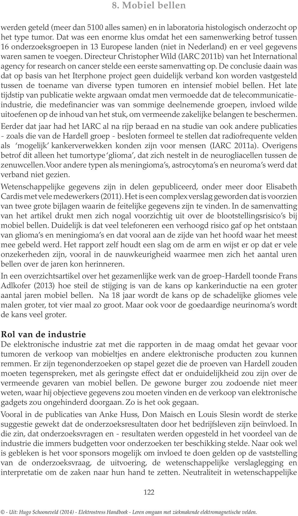 Directeur Christopher Wild (IARC 2011b) International agency for research on cancer stel eerste samenvatting op.
