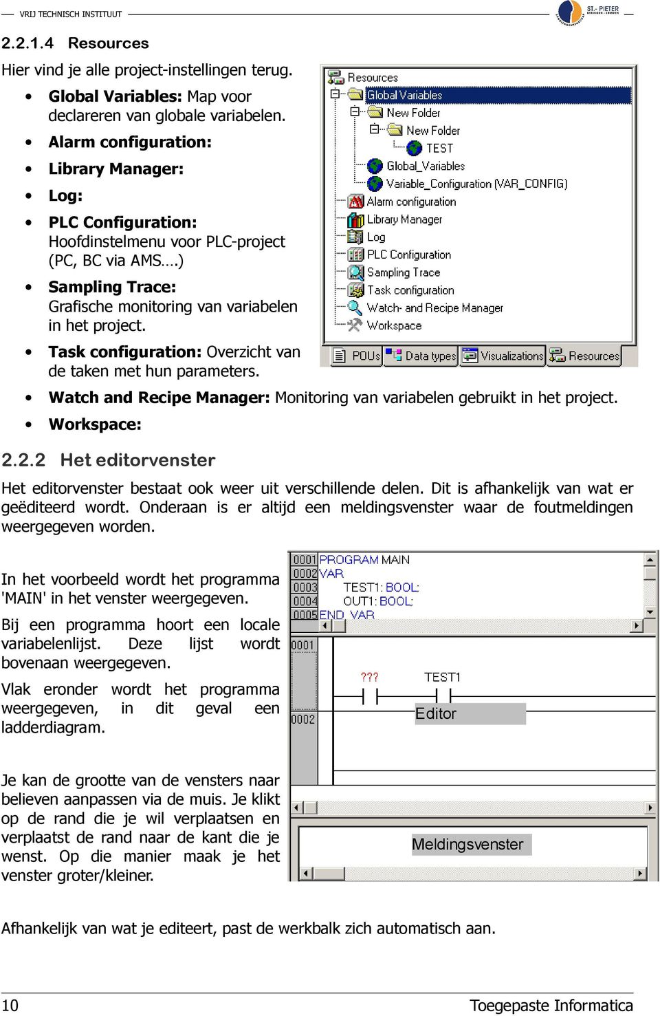 Task configuration: Overzicht van de taken met hun parameters. Watch and Recipe Manager: Monitoring van variabelen gebruikt in het project. Workspace: 2.