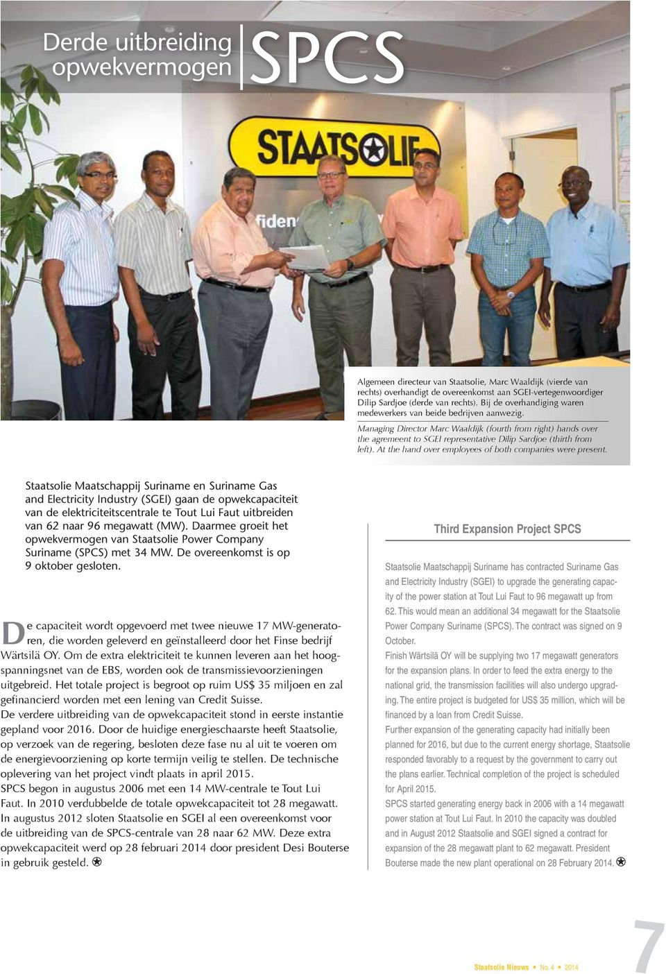 Managing Director Marc Waaldijk (fourth from right) hands over the agremeent to SGEI representative Dilip Sardjoe (thirth from left). At the hand over employees of both companies were present.