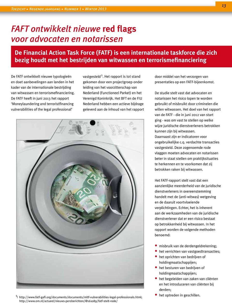 De FATF heeft in juni 2013 het rapport Moneylaundering and terroristfinancing vulnerabilities of the legal professional vastgesteld 1.