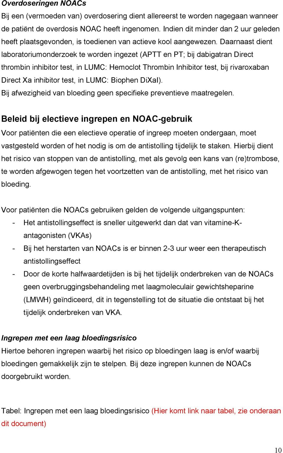 Daarnaast dient laboratoriumonderzoek te worden ingezet (APTT en PT; bij dabigatran Direct thrombin inhibitor test, in LUMC: Hemoclot Thrombin Inhibitor test, bij rivaroxaban Direct Xa inhibitor