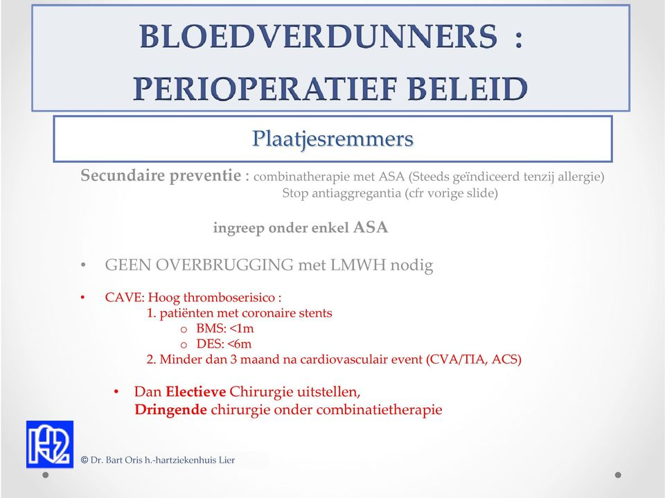 thromboserisico: 1. patiënten met coronaire stents o BMS: <1m o DES: <6m 2.
