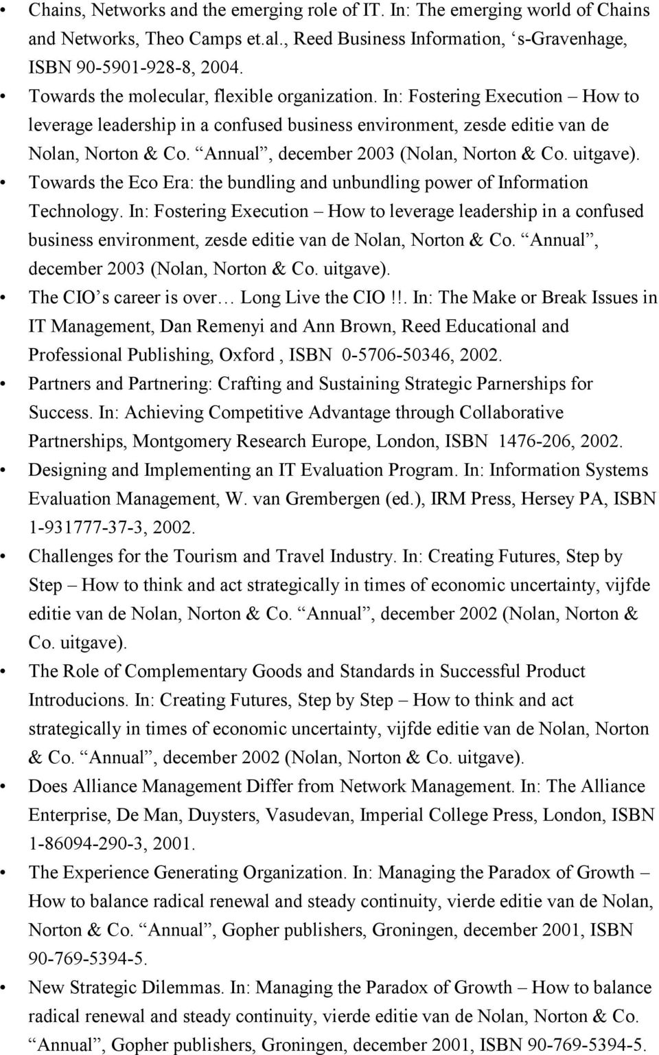 Annual, december 2003 (Nolan, Norton & Co. uitgave). Towards the Eco Era: the bundling and unbundling power of Information Technology.