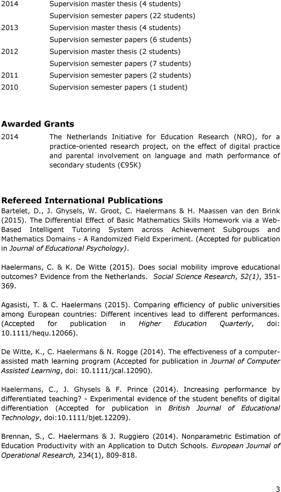 for Education Research (NRO), for a practice-oriented research project, on the effect of digital practice and parental involvement on language and math performance of secondary students ( 95K)