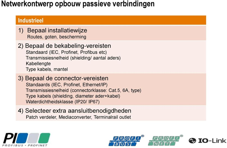 3) Bepaal de connector-vereisten Standaards (IEC, Profinet, Ethernet/IP) Transmissiesnelheid (connectorklasse: Cat.