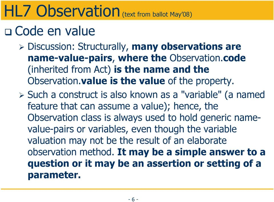 "Such a construct is also known as a ""variable"" (a named feature that can assume a value); hence, the Observation class is always used to hold generic"