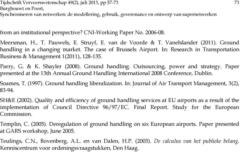 Paper presented at the 13th Annual Ground Handling International 2008 Conference, Dublin. Soames, T. (1997). Ground handling liberalization. In: Journal of Air Transport Management, 3(2), 83-94.