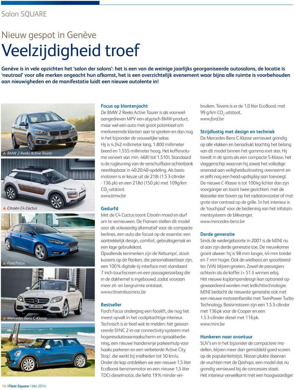 BMW 2 Reeks Active Tourer Citroën C4 Cactus Ford Focus Mercedes-Benz C-Klasse MINI Focus op klantenjacht De BMW 2 Reeks Active Tourer is als voorwielaangedreven MPV een atypisch BMW-product, maar wel