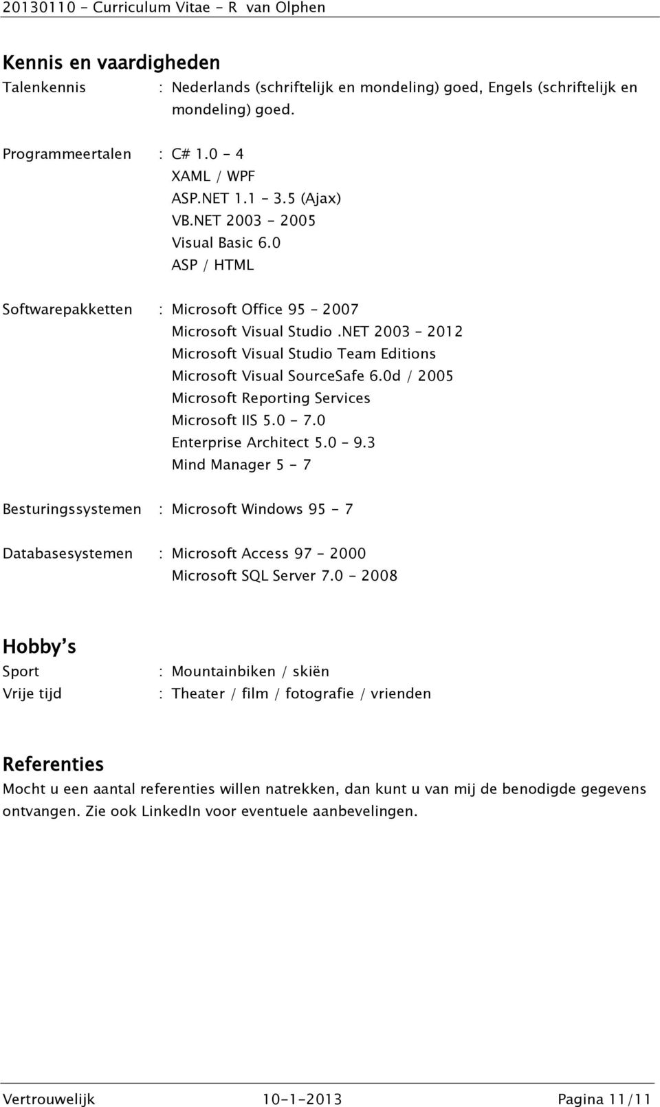 0d / 2005 Microsoft Reporting Services Microsoft IIS 5.0-7.0 Enterprise Architect 5.0 9.