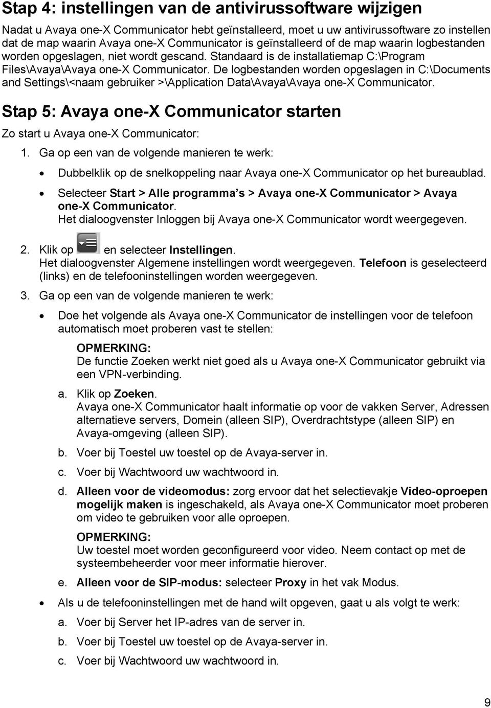 De logbestanden worden opgeslagen in C:\Documents and Settings\<naam gebruiker >\Application Data\Avaya\Avaya one-x Communicator.