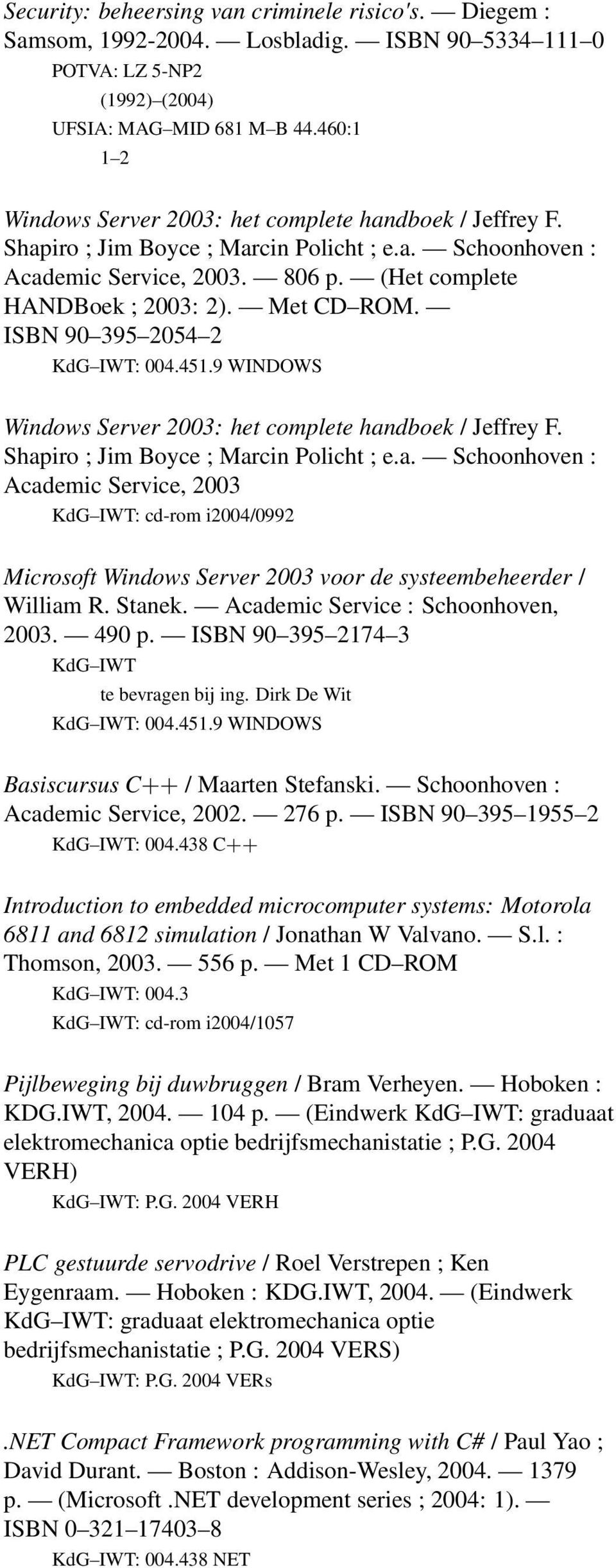 Met CD ROM. ISBN 90 395 2054 2 KdG IWT: 004.451.9 WINDOWS Windows Server 2003: het complete han