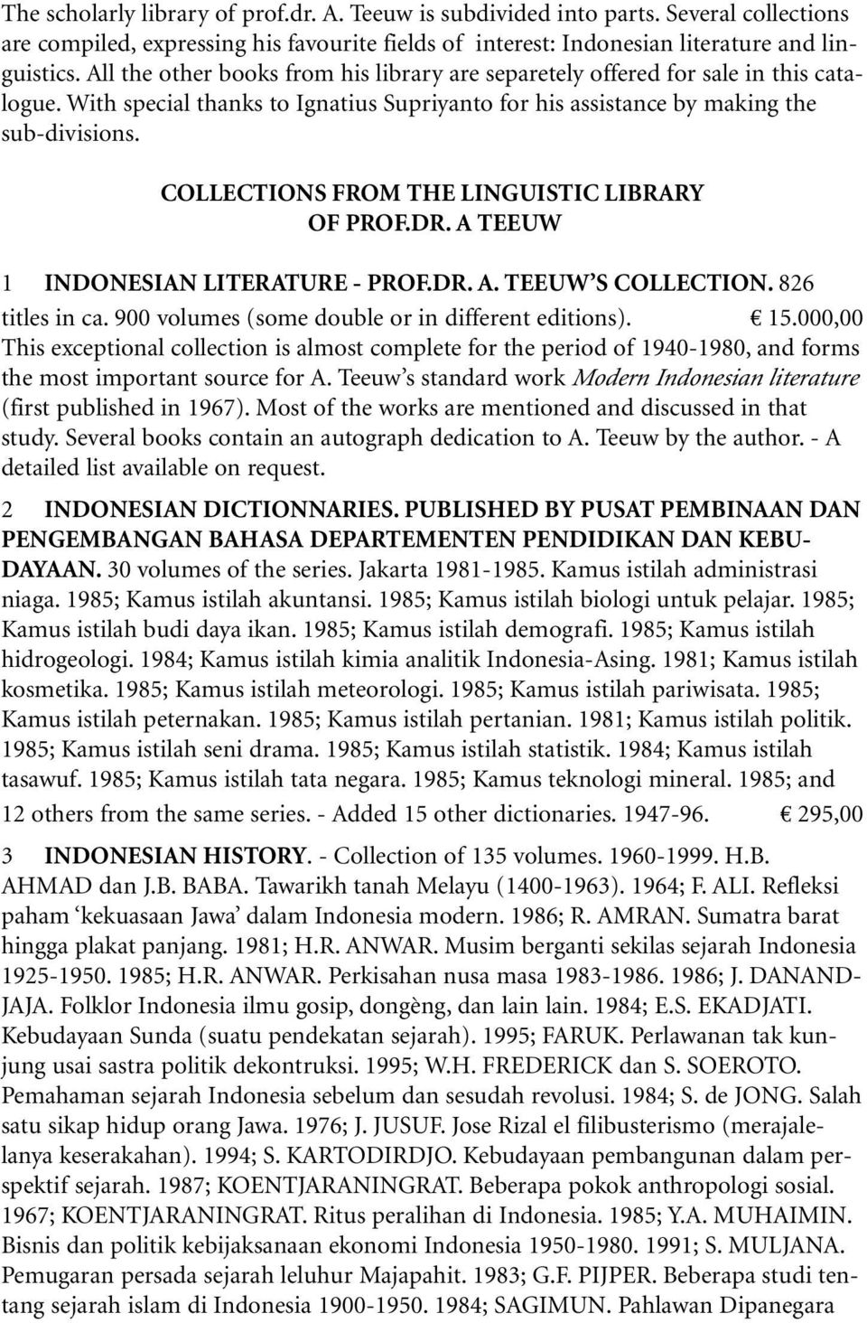 COLLECTIONS FROM THE LINGUISTIC LIBRARY OF PROF.DR. A TEEUW 1 INDONESIAN LITERATURE - PROF.DR. A. TEEUW S COLLECTION. 826 titles in ca. 900 volumes (some double or in different editions). 15.