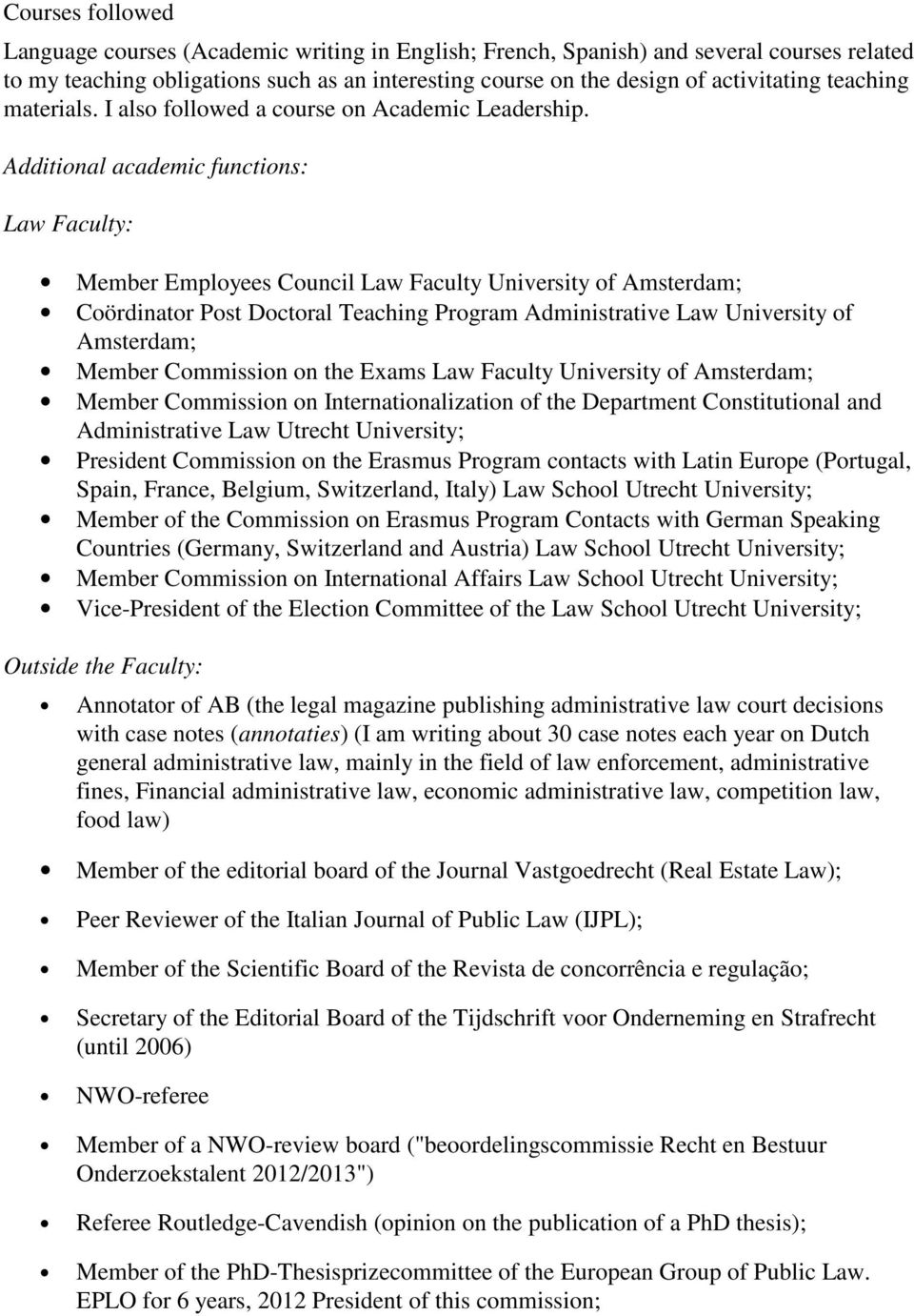 Additional academic functions: Law Faculty: Member Employees Council Law Faculty University of Amsterdam; Coördinator Post Doctoral Teaching Program Administrative Law University of Amsterdam; Member