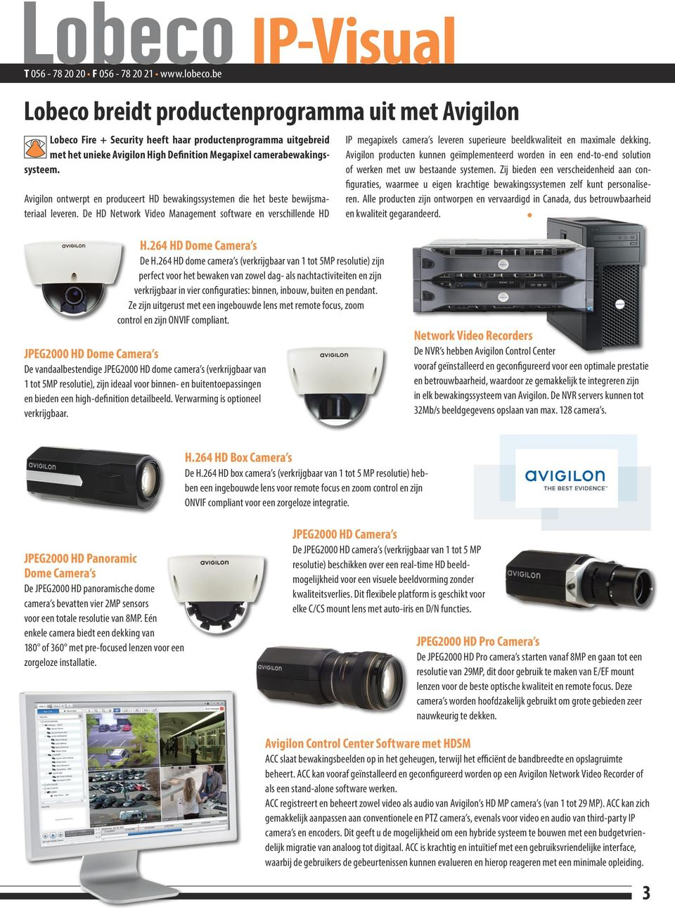 De HD Network Video Management software en verschillende HD IP megapixels camera s leveren superieure beeldkwaliteit en maximale dekking.