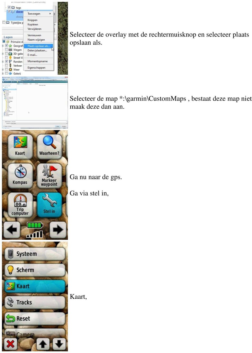 Selecteer de map *:\garmin\custommaps, bestaat