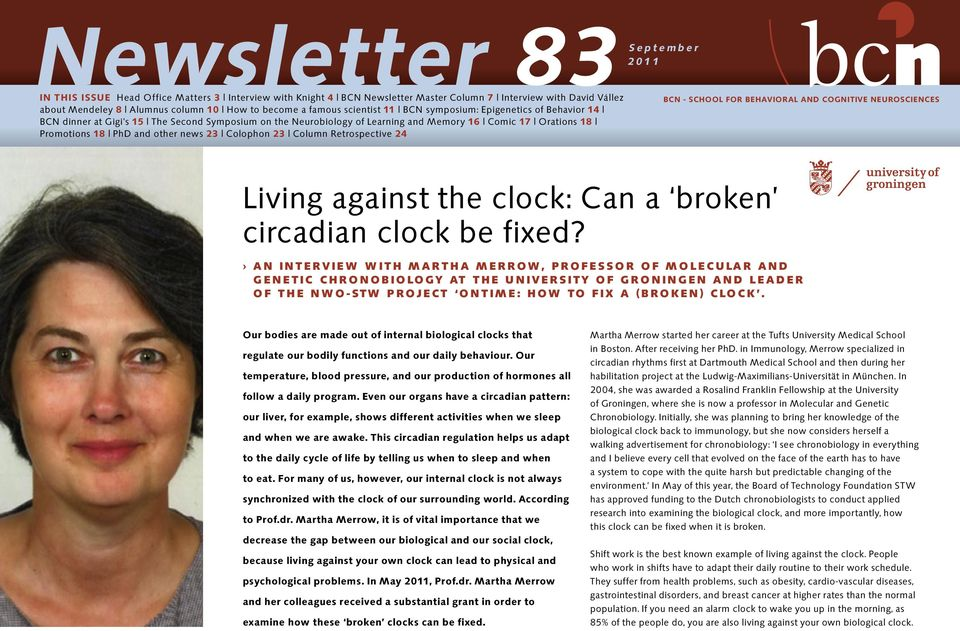 other news 23 Co lo phon 23 Column Retrospective 24 BCN - School for Behavioral and Cognitive Neurosciences Living against the clock: Can a broken circadian clock be fixed?