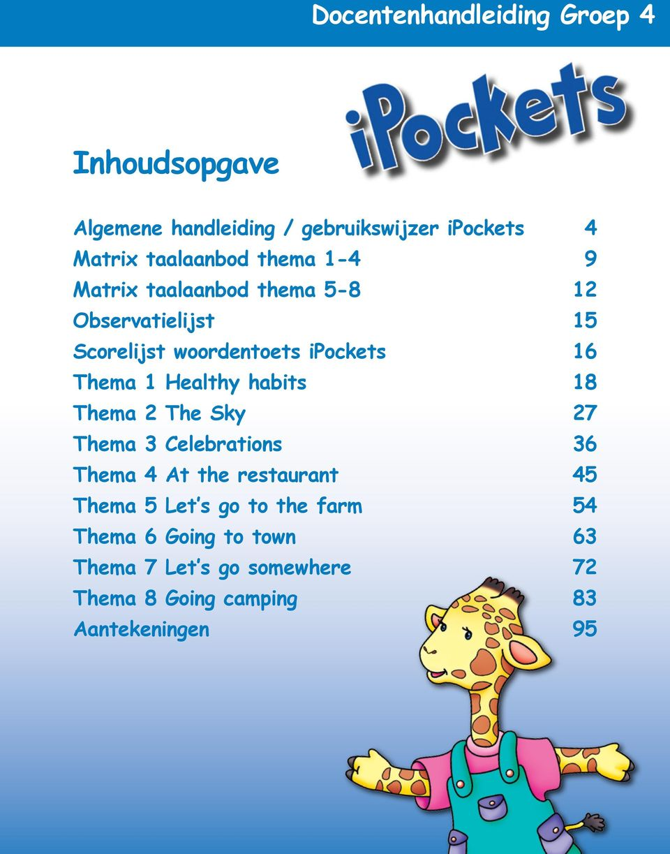 ipockets 16 Thema 1 Healthy habits 18 Thema 2 The Sky 27 Thema 3 Celebrations 36 Thema 4 At the