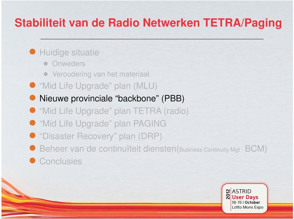 backbone (PBB) Mid Life Upgrade plan TETRA (radio) Mid Life Upgrade plan PAGING