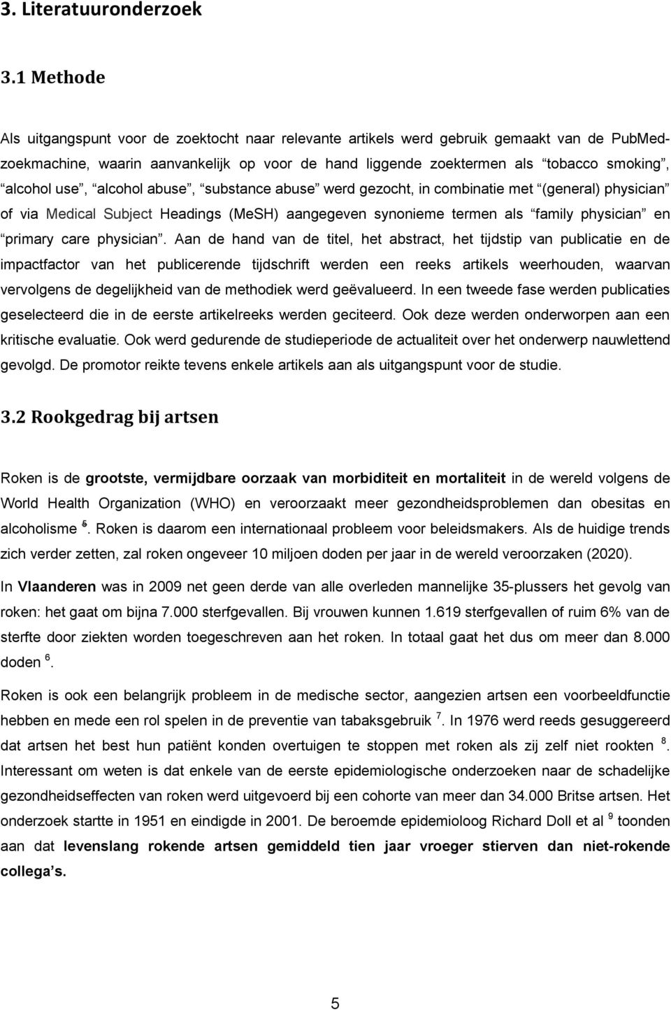 alcohol use, alcohol abuse, substance abuse werd gezocht, in combinatie met (general) physician of via Medical Subject Headings (MeSH) aangegeven synonieme termen als family physician en primary care