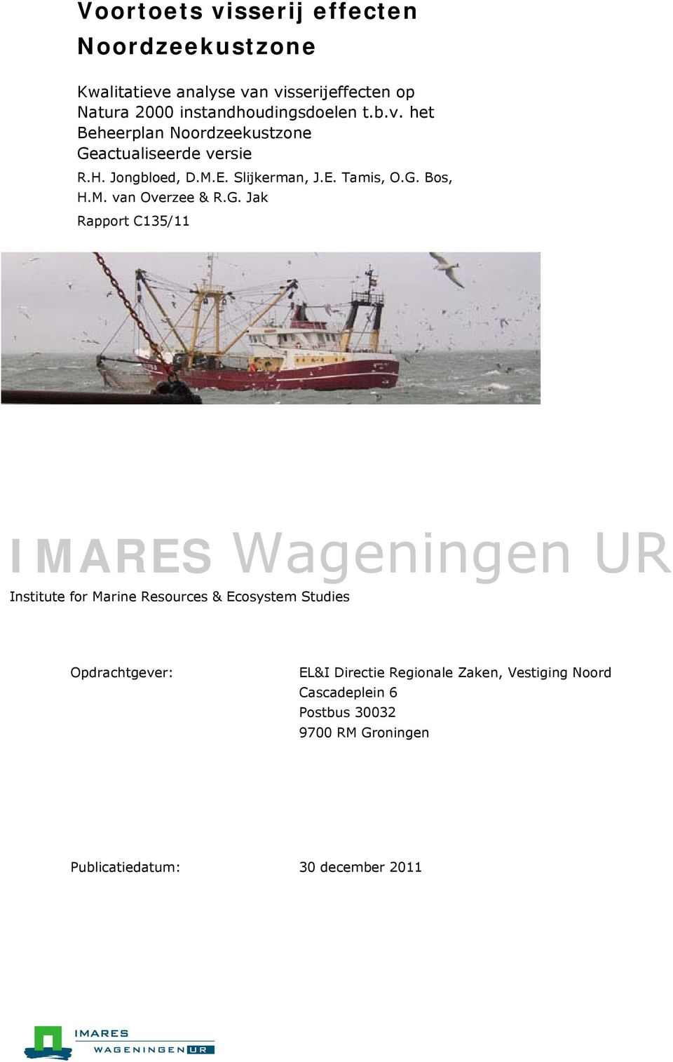 G. Jak Rapport C135/11 IMARES Wageningen UR Institute for Marine Resources & Ecosystem Studies Opdrachtgever: EL&I Directie