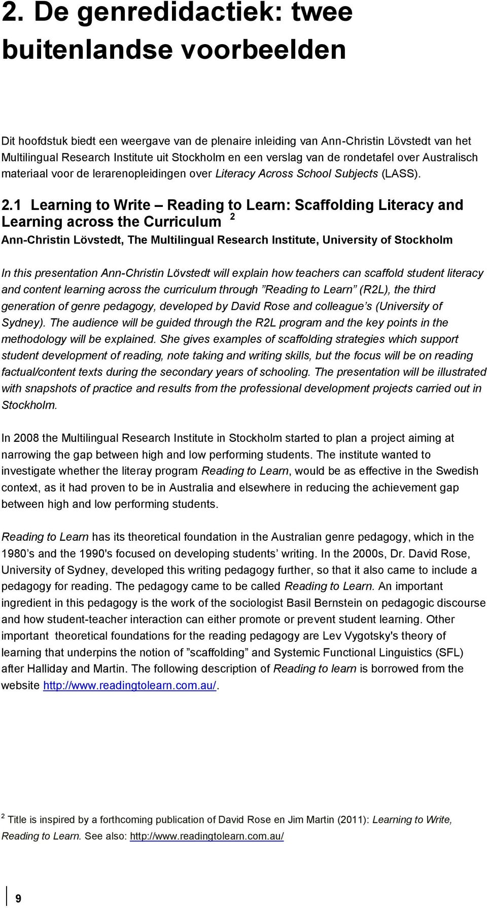 1 Learning to Write Reading to Learn: Scaffolding Literacy and Learning across the Curriculum 2 Ann-Christin Lövstedt, The Multilingual Research Institute, University of Stockholm In this
