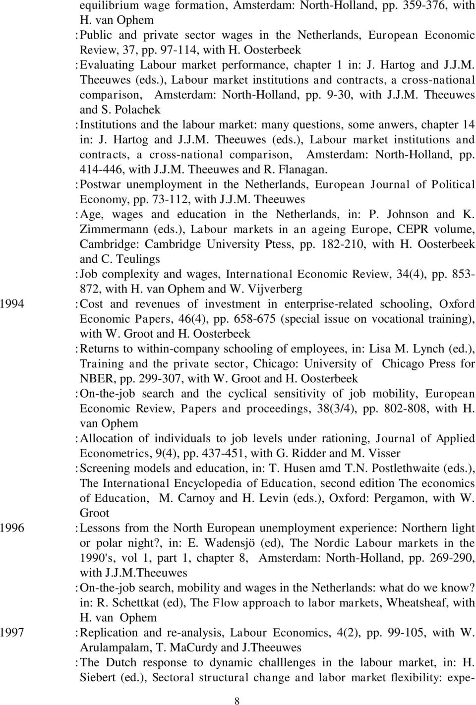 ), Labour market institutions and contracts, a cross-national comparison, Amsterdam: North-Holland, pp. 9-30, with J.J.M. Theeuwes and S.