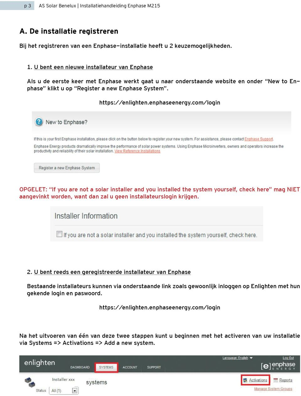 enphaseenergy.com/login OPGELET: If you are not a solar installer and you installed the system yourself, check here mag NIET aangevinkt worden, want dan zal u geen installateurslogin krijgen. 2.