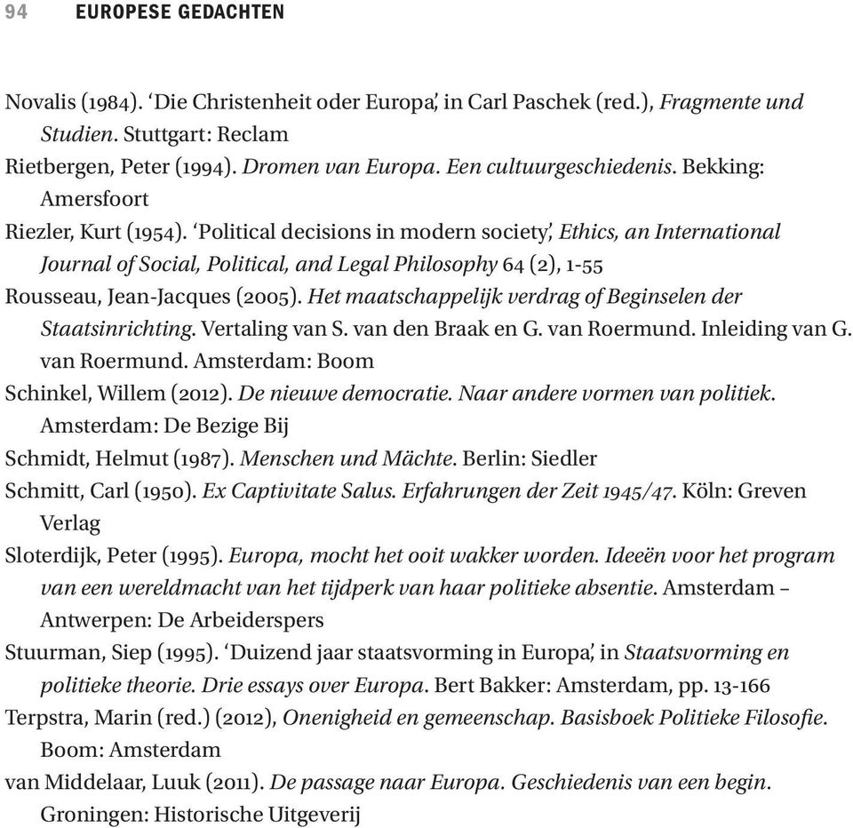 Political decisions in modern society, Ethics, an International Journal of Social, Political, and Legal Philosophy 64 (2), 1-55 Rousseau, Jean-Jacques (2005).